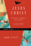 John Stott Bible Studies: Jesus Christ: Teacher, Servant, and Savior