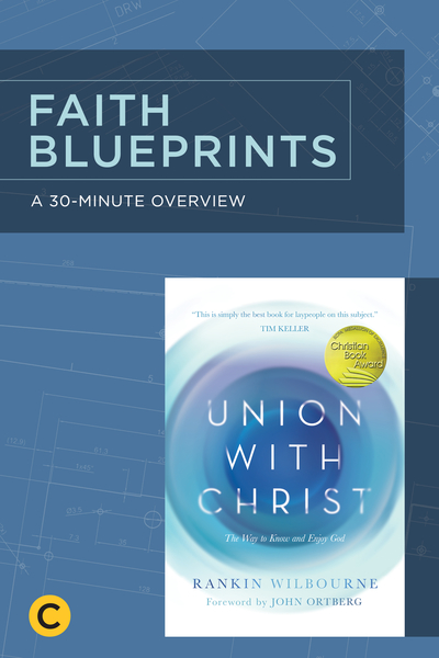 A 30-Minute Overview of Union with Christ: The Way to Know and Enjoy God