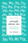 Enough about Me: Find Lasting Joy in the Age of Self