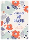 Nevertheless, She Prayed: Inspiring Devotional Prayers for a Woman's Heart