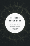 Is Jesus Truly God?: How the Bible Teaches the Divinity of Christ