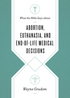 What the Bible Says about Abortion, Euthanasia, and End-of-Life Medical Decisions