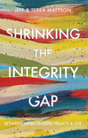 Shrinking the Integrity Gap: Between What Leaders Preach and Live