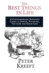 The Best Things in Life: A Contemporary Socrates Looks at Power, Pleasure, Truth  the Good Life