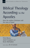 Biblical Theology According to the Apostles: How the Earliest Christians Told the Story of Israel