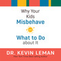 Why Your Kids Misbehave: and What to Do about It