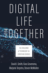 Digital Life Together: The Challenge of Technology for Christian Schools