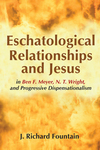 Eschatological Relationships and Jesus in Ben F. Meyer, N. T. Wright, and Progressive Dispensationalism