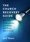 The Church Recovery Guide: How Your Congregation Can Adapt and Thrive after a Crisis