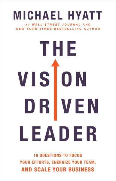 The Vision Driven Leader : 10 Questions to Focus Your Efforts, Energize Your Team, and Scale Your Business