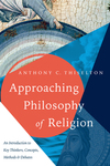 Approaching Philosophy of Religion: An Introduction to Key Thinkers, Concepts, Methods and Debates