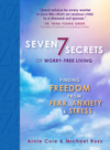 Seven Secrets of Worry-Free Living: Finding Freedom from Fear, Anxiety & Stress