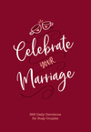 Celebrate Your Marriage: 365 Daily Devotions for Busy Couples