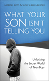 What Your Son Isn't Telling You: Unlocking the Secret World of Teen Boys