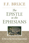 The Epistle to the Ephesians: A Verse-by-Verse Exposition