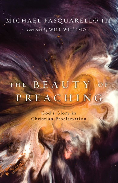 The Beauty of Preaching: God's Glory in Christian Proclamation