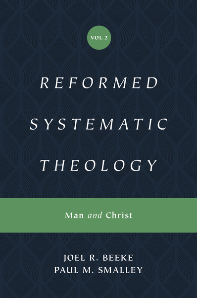 Reformed Systematic Theology: Volume 2: Man and Christ