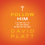 Follow Him: A 35-Day Call to Live For Christ No Matter the Cost