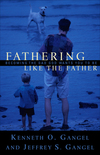 Fathering Like the Father: Becoming the Dad God Wants You to Be