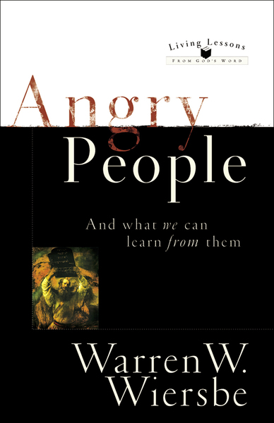 Angry People (Living Lessons From God's Word): . . . and What We Can Learn from Them
