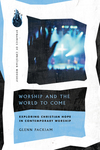Worship and the World to Come: Exploring Christian Hope in Contemporary Worship