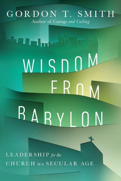 Wisdom from Babylon: Leadership for the Church in a Secular Age