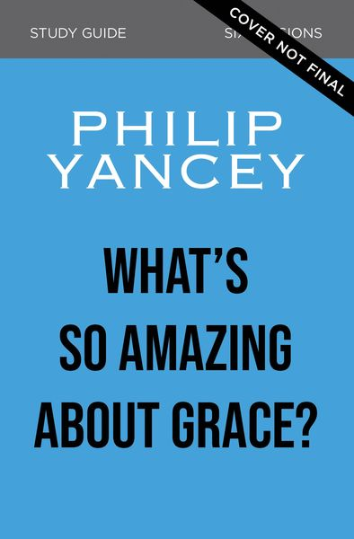 What's So Amazing About Grace? Participant's Guide, Updated Edition
