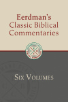 Eerdmans Classic Biblical Commentaries (6 vols.)
