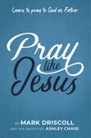 Pray Like Jesus: Learn to Pray to God as Father