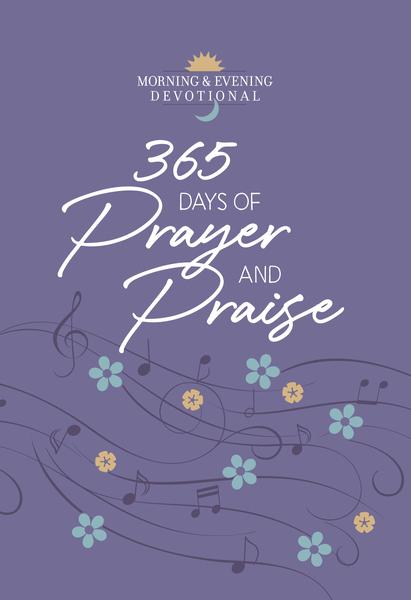 365 Days of Prayer and Praise: Morning & Evening Devotional