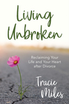 Living Unbroken: Reclaiming Your Life and Your Heart after Divorce