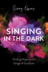 Singing in the Dark: Finding Hope in the Songs of Scripture