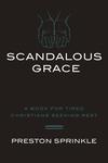 Scandalous Grace: A Book for Tired Christians Seeking Rest