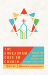 The Enneagram Goes to Church: Wisdom for Leadership, Worship, and Congregational Life