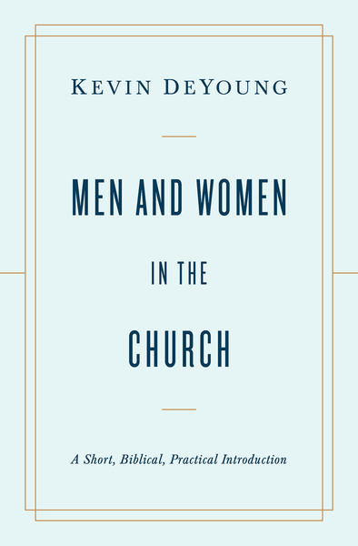 Men and Women in the Church: A Short, Biblical, Practical Introduction