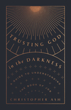 Trusting God in the Darkness: A Guide to Understanding the Book of Job