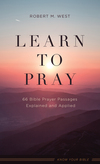 Learn to Pray: 66 Bible Prayer Passages Explained and Applied