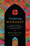 Transforming Worship: Planning and Leading Sunday Services as If Spiritual Formation Mattered