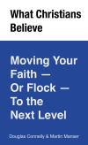 What Christians Believe: Moving Your Faith - or Flock - To the Next Level