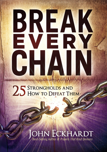 Break Every Chain: 25 Strongholds and How to Defeat Them