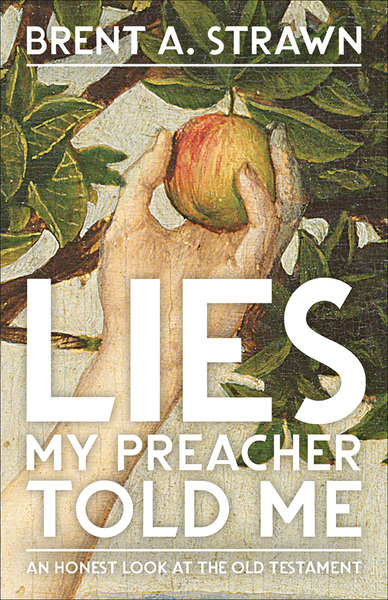 Lies My Preacher Told Me: An Honest Look at the Old Testament