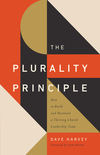 The Plurality Principle: How to Build and Maintain a Thriving Church Leadership Team