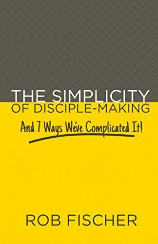 Simplicity of Disciple-Making: And 7 Ways We've Complicated It!