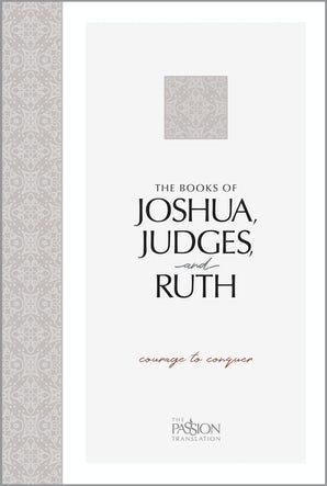 Joshua, Judges, and Ruth: Courage to Conquer (The Passion Translation)