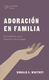 Adoración en familia: En la Biblia, en la historia y en tu hogar
