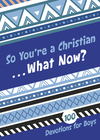 So You're a Christian . . . What Now?: 100 Devotions for Boys
