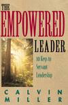 The Empowered Leader: 10 Keys to Servant Leadership