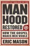 Manhood Restored: How the Gospel Makes Men Whol