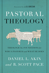 Pastoral Theology: Theological Foundations for Who a Pastor is and What He Does
