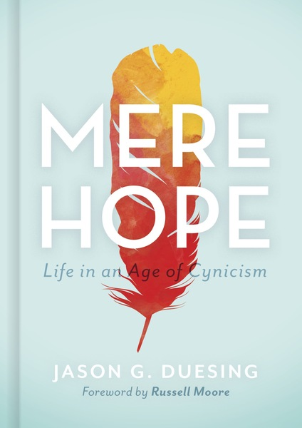 Mere Hope: Life in an Age of Cynicism